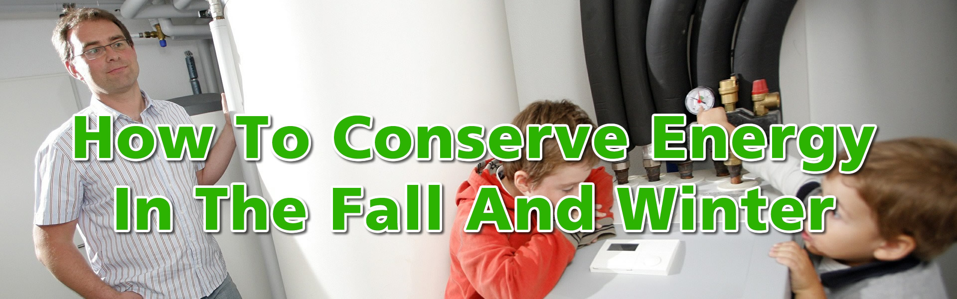 How To Save Money Conserving Energy During Fall and Winter