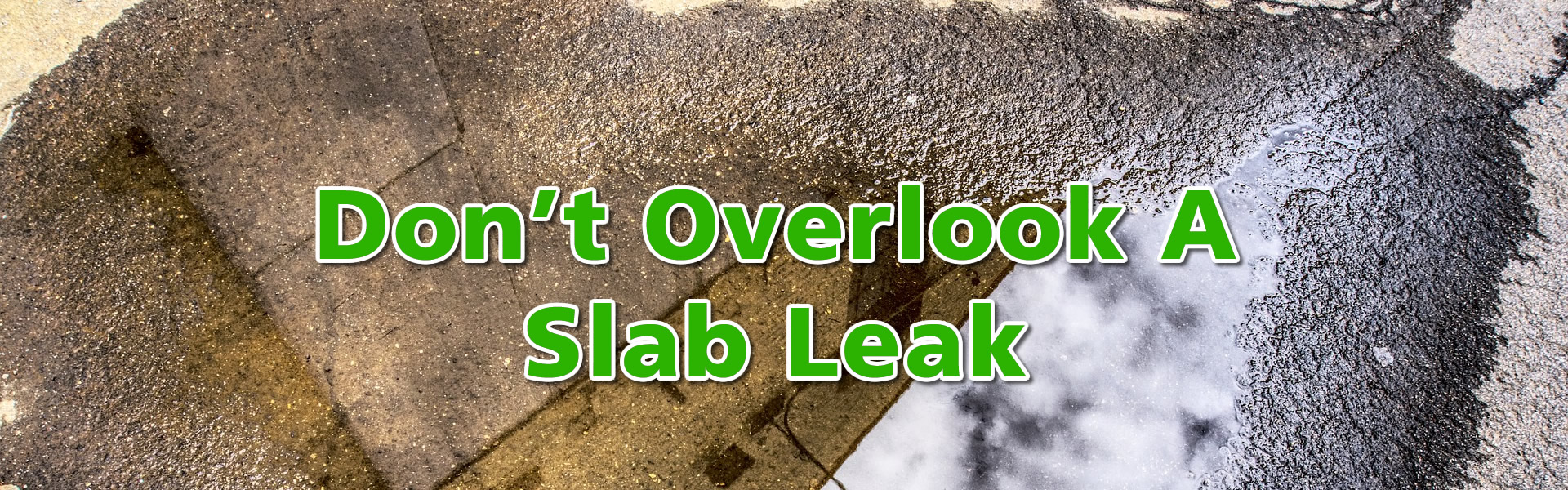 Don't Overlook a Slab Leak